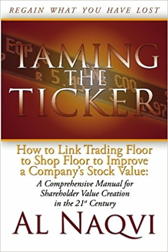 Taming The Ticker: How to Link Trading Floor to Shop Floor to Improve a Company's Stock Value: A Comprehensive Manual for Shareholder Value Creation in the 21st Century